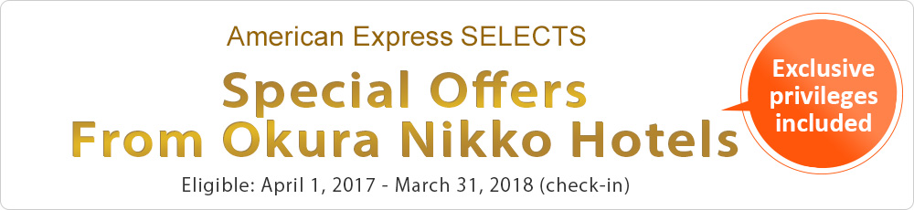 Special Offers From Okura Nikko Hotels) Eligible: April 1, 2017 - March 31, 2018 (check-in)